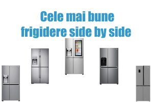 Cele mai bune frigidere side by side